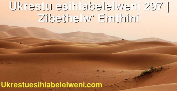Ukrestu esihlabelelweni 297   Zibethelw' Emthini