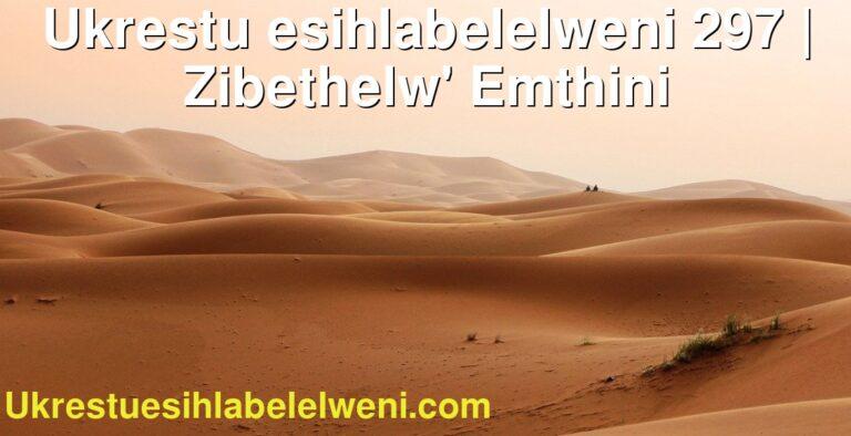 Ukrestu esihlabelelweni 297 | Zibethelw' Emthini