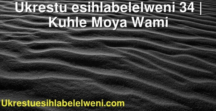 Ukrestu esihlabelelweni 34   Kuhle Moya Wami