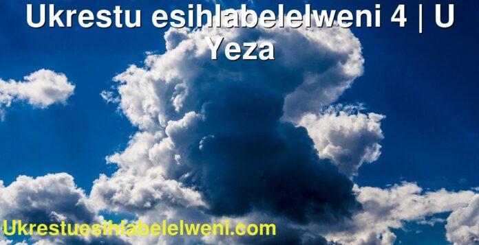 Ukrestu esihlabelelweni 4   U Yeza