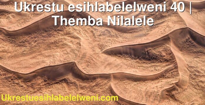 Ukrestu esihlabelelweni 40 | Themba Nilalele