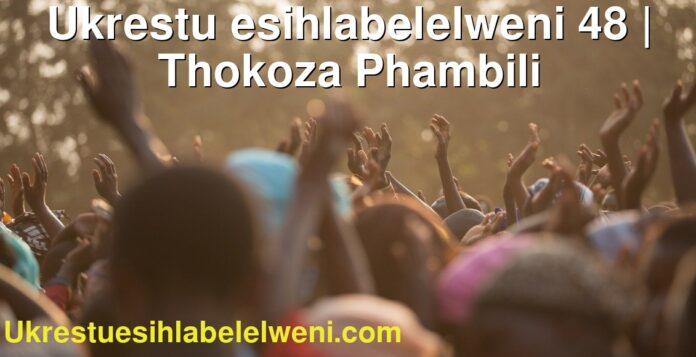 Ukrestu esihlabelelweni 48   Thokoza Phambili