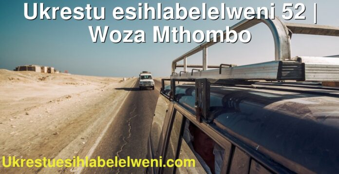 Ukrestu esihlabelelweni 52 | Woza Mthombo