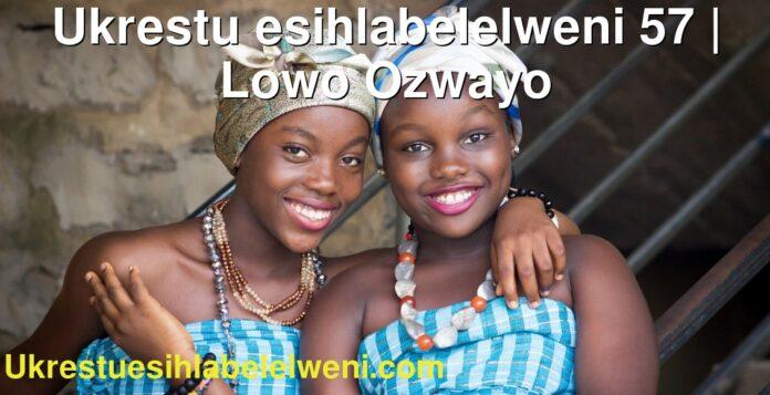 Ukrestu esihlabelelweni 57 | Lowo Ozwayo