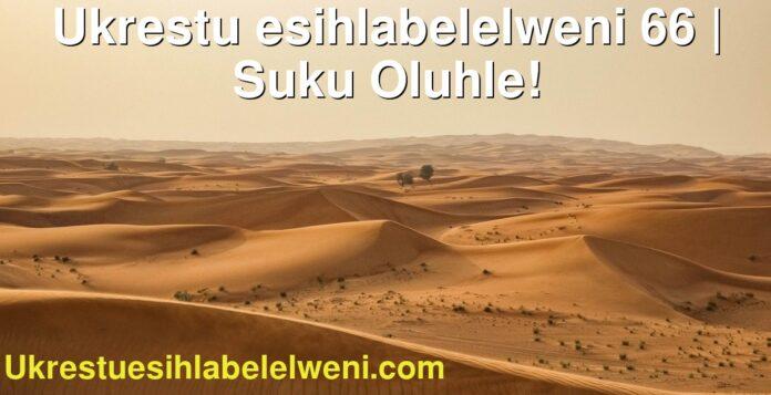 Ukrestu esihlabelelweni 66 | Suku Oluhle!