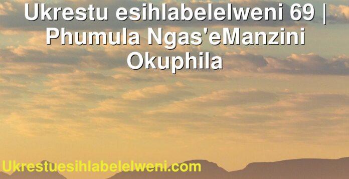 Ukrestu esihlabelelweni 69 | Phumula Ngas'eManzini Okuphila