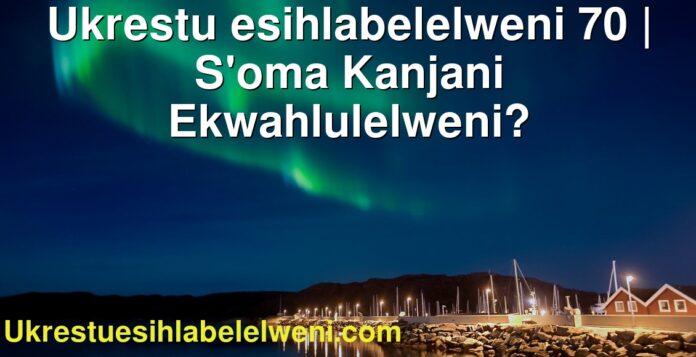 Ukrestu esihlabelelweni 70   S'oma Kanjani Ekwahlulelweni?