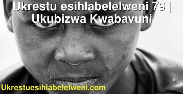 Ukrestu esihlabelelweni 79 | Ukubizwa Kwabavuni