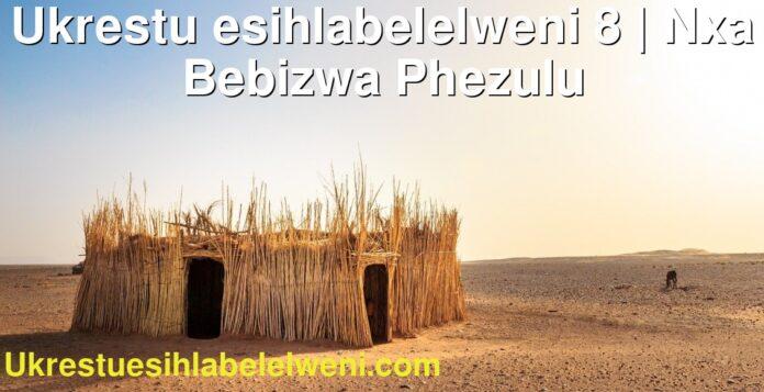 Ukrestu esihlabelelweni 8 | Nxa Bebizwa Phezulu