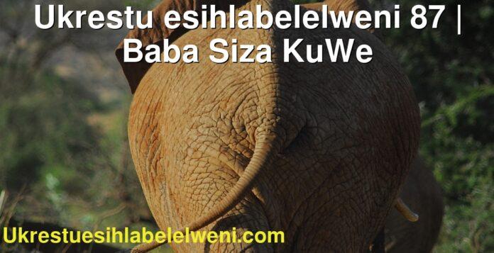 Ukrestu esihlabelelweni 87   Baba Siza KuWe