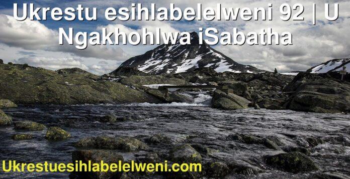Ukrestu esihlabelelweni 92 | U Ngakhohlwa iSabatha