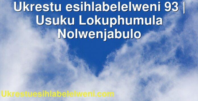 Ukrestu esihlabelelweni 93 | Usuku Lokuphumula Nolwenjabulo