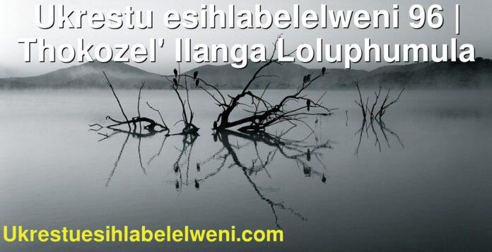 Ukrestu esihlabelelweni 96 | Thokozel' Ilanga Loluphumula