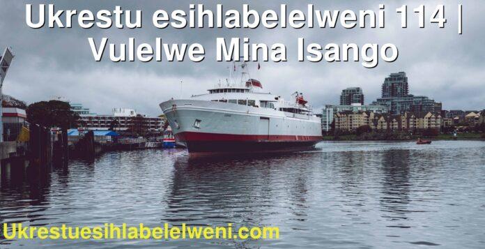 Ukrestu esihlabelelweni 114 | Vulelwe Mina Isango