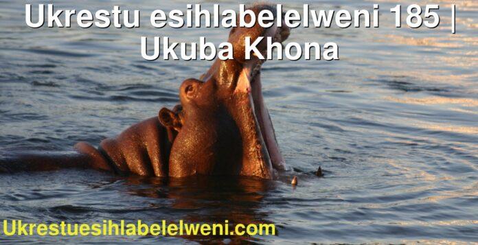 Ukrestu esihlabelelweni 185 | Ukuba Khona